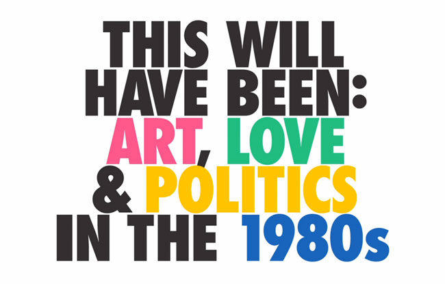 ICA This Will Have Been- Art Love Politics 1980s