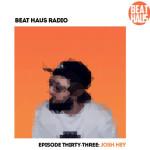 Beat-Haus-Radio-Episode-33-Josh-Hey